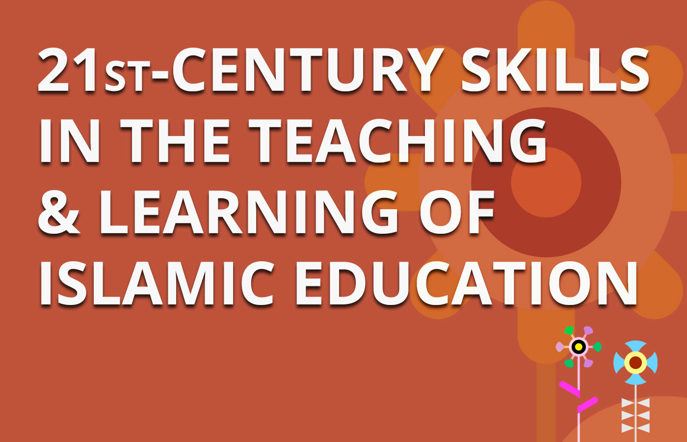 Seminar on 21st-Century skills in the Teaching & Learning of Islamic Education